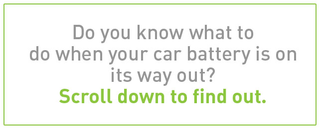 Do you know what to do when your car battery is on its way out? Scroll down to find out.