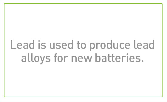 Lead is used to produce lead alloys for new batteries.
